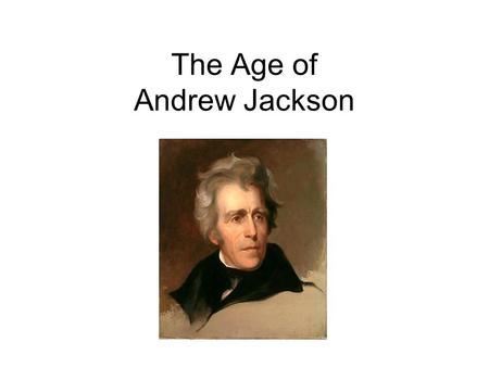 The Age of Andrew Jackson. Andrew Jackson, Indian Fighter In 1813 Forces led by Jackson defeated the Creek Indians at the Battle of Horseshoe Bend In.