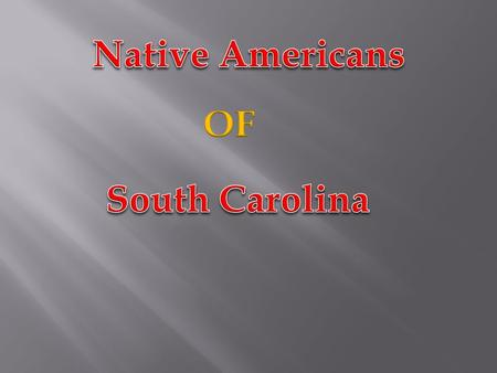  Named this because they were Forest Dwellers.  South Carolina tribes shared the Algonquin language.  Preserved their history through the oral.