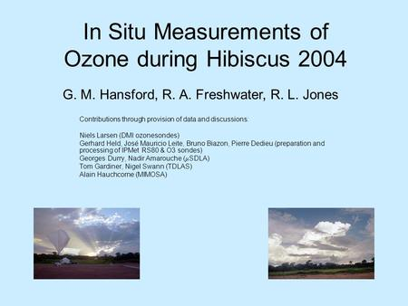 In Situ Measurements of Ozone during Hibiscus 2004 Contributions through provision of data and discussions: Niels Larsen (DMI ozonesondes) Gerhard Held,