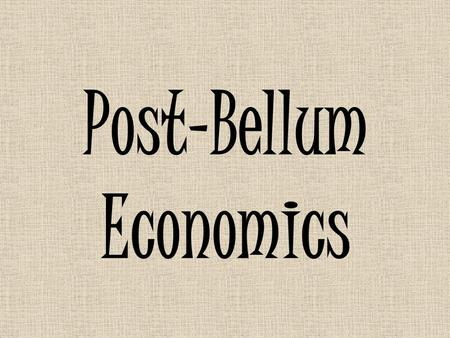Post-Bellum Economics. Post-bellum Economics Georgia's Antebellum economy had been based upon land, labor, and capital After the war, planters had land.