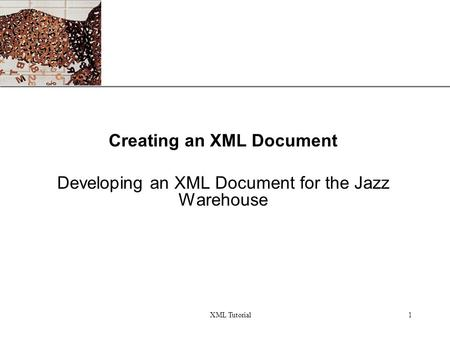 XP 1 Creating an XML Document Developing an XML Document for the Jazz Warehouse XML Tutorial.