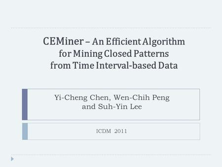 CEMiner – An Efficient Algorithm for Mining Closed Patterns from Time Interval-based Data Yi-Cheng Chen, Wen-Chih Peng and Suh-Yin Lee ICDM 2011.