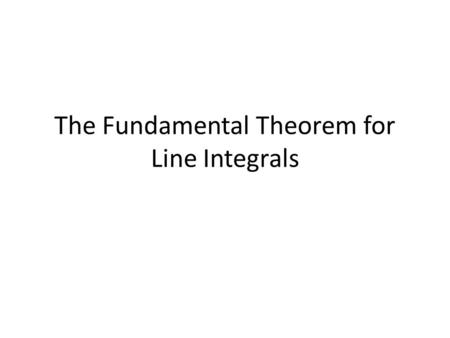 The Fundamental Theorem for Line Integrals. Questions:  How do you determine if a vector field is conservative?  What special properties do conservative.