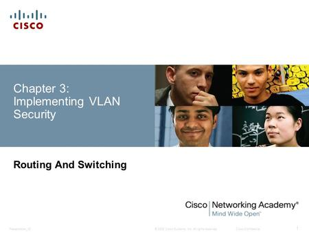 © 2008 Cisco Systems, Inc. All rights reserved.Cisco ConfidentialPresentation_ID 1 Chapter 3: Implementing VLAN Security Routing And Switching.