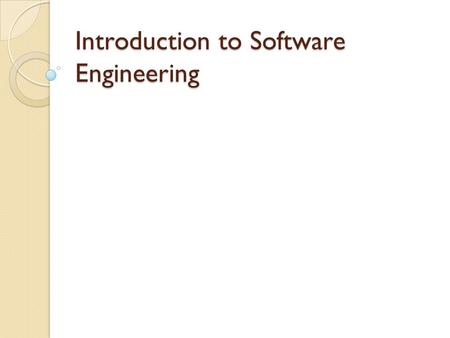 Introduction to Software Engineering. Why SE? Software crisis manifested itself in several ways [1]: ◦ Project running over-time. ◦ Project running over-budget.