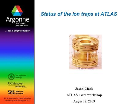 Status of the ion traps at ATLAS Jason Clark ATLAS users workshop August 8, 2009.