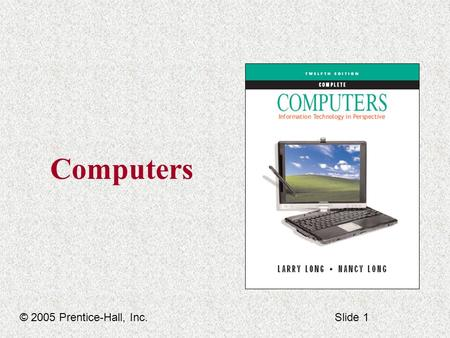 Computers © 2005 Prentice-Hall, Inc.Slide 1. Computers Chapter 4 Inside the Computer © 2005 Prentice-Hall, Inc.Slide 2.