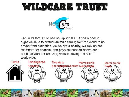 The WildCare Trust was set up in 2005, it had a goal in sight which is to protect animals throughout the world to be saved from extinction. As we are a.
