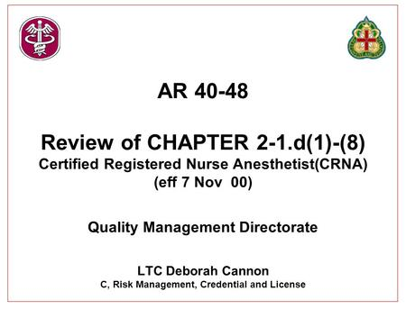 AR 40-48 Review of CHAPTER 2-1.d(1)-(8) Certified Registered Nurse Anesthetist(CRNA) (eff 7 Nov 00) Quality Management Directorate LTC Deborah Cannon C,