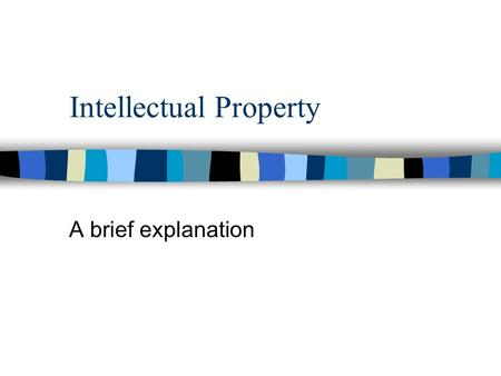 Intellectual Property A brief explanation. Intellectual Property is a name used for material, or something that is intangible. You may not be able to.