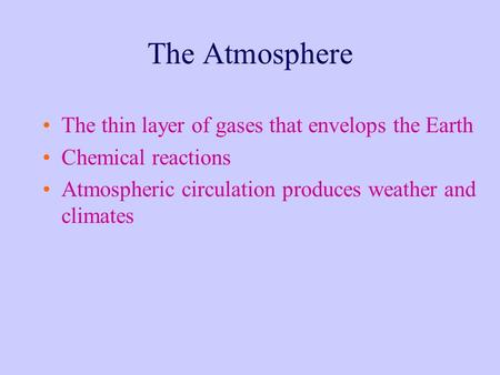 The Atmosphere The thin layer of gases that envelops the Earth Chemical reactions Atmospheric circulation produces weather and climates.