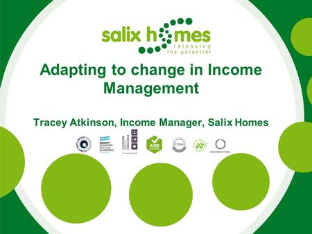 Adapting to change in Income Management Tracey Atkinson, Income Manager, Salix Homes.