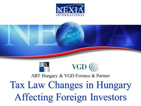 ABT Hungary & VGD Ferencz & Partner Tax Law Changes in Hungary Affecting Foreign Investors.