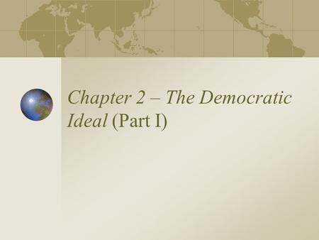 "Chapter 2 – The Democratic Ideal (Part I). Democracy Demos = ""the people"" Kratein = ""to rule"" Democracy = ""Rule by the people"": the idea that ordinary."