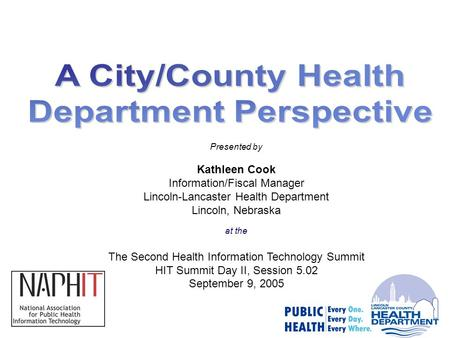 Presented by Kathleen Cook Information/Fiscal Manager Lincoln-Lancaster Health Department Lincoln, Nebraska at the The Second Health Information Technology.