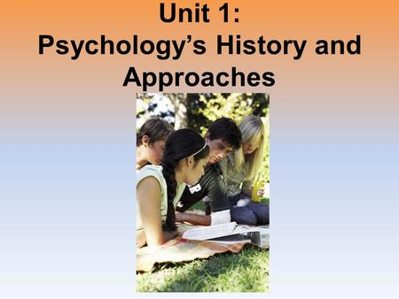 Unit 1: Psychology's History and Approaches. Unit Overview What is Psychology? Contemporary Psychology Click on the any of the above hyperlinks to go.