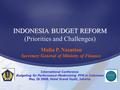 INDONESIA BUDGET REFORM (Priorities and Challenges) International Conference Budgeting for Performance-Modernizing PFM in Indonesia May 26 2008, Hotel.