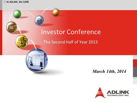 Investor Conference - The Second Half of Year 2013 March 14th, 2014.