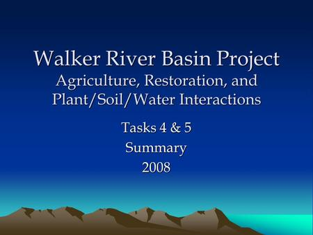 Walker River Basin Project Agriculture, Restoration, and Plant/Soil/Water Interactions Tasks 4 & 5 Summary2008.