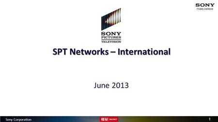 Group Strategy Division | 2010 MRP 1 Sony Corporation SPT Networks – International June 2013.