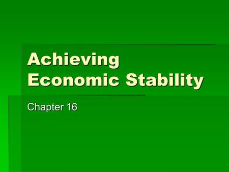 Achieving Economic Stability Chapter 16. Goals & Objectives 1.Eco nomic & Social Costs of Instability. 2.Aggregate Supply & Demand. 3.Macroeconomic equilibrium.