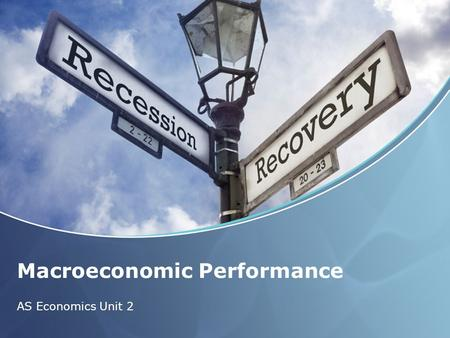 Macroeconomic Performance AS Economics Unit 2. Aims and Objectives Aim: To understand measures of unemployment and inflation as measures of macroeconomic.