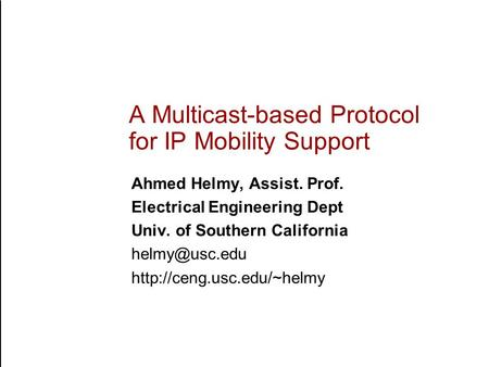 WIRELESS FORUM IX CONFIDENTIAL A Multicast-based Protocol for IP Mobility Support Ahmed Helmy, Assist. Prof. Electrical Engineering Dept Univ. of Southern.