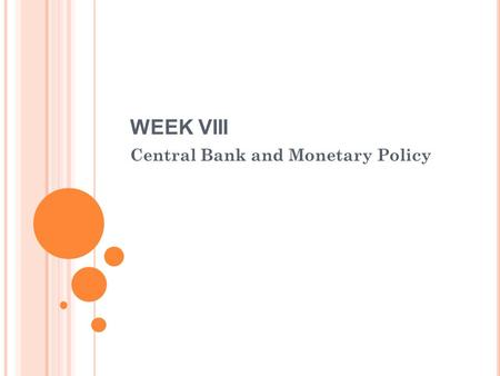 WEEK VIII Central Bank and Monetary Policy. W EEK VIII Modern monetary policy: inflation targeting Costs of inflation: Shoe-leather costs:    i  :