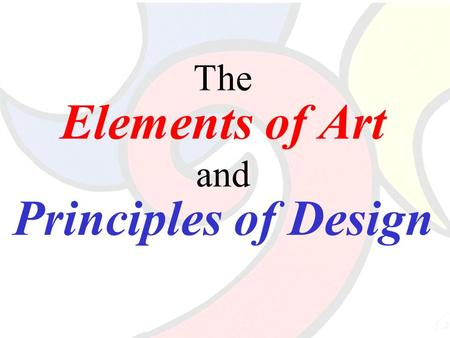 The Elements of Art and Principles of Design. The Elements of Art The building blocks or ingredients of art.