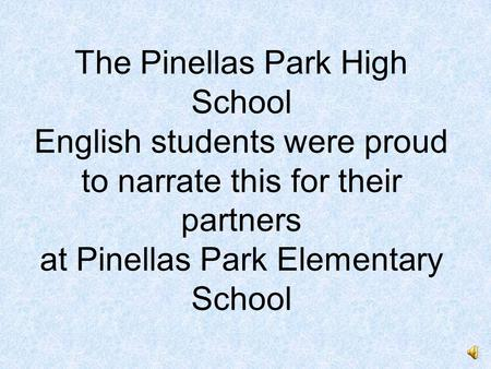 The Pinellas Park High School English students were proud to narrate this for their partners at Pinellas Park Elementary School.