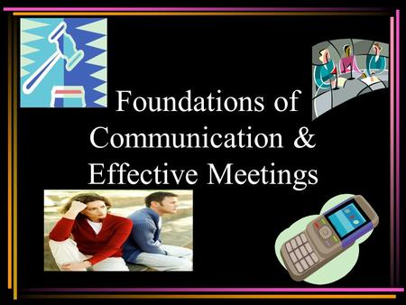 Foundations of Communication & Effective Meetings.
