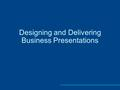 Designing and Delivering Business Presentations. Guidelines for Planning an Effective Presentation Select a topic of interest to you and the audience.