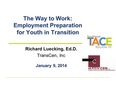 The Way to Work: Employment Preparation for Youth in Transition Richard Luecking, Ed.D. TransCen, Inc January 9, 2014.