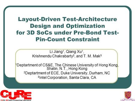 Layout-Driven Test-Architecture Design and Optimization for 3D SoCs under Pre-Bond Test- Pin-Count Constraint Li Jiang 1, Qiang Xu 1, Krishnendu Chakrabarty.