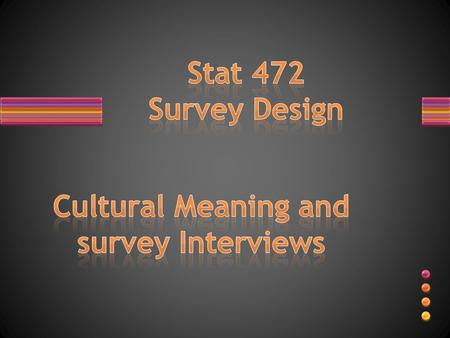 Research into survey errors and interview bias has advance thinking about larger issues of how people create social meaning and achieve cultural understanding.