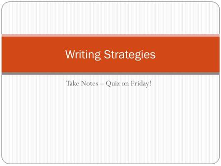 Take Notes – Quiz on Friday! Writing Strategies. Use RAFT to analyze the writing prompt R - role of the write (writing from the perspective of a student,