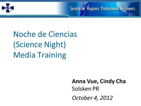 Noche de Ciencias (Science Night) Media Training Anna Vue, Cindy Cha Solsken PR October 4, 2012.