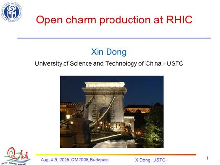 Aug. 4-9, 2005, QM2005, Budapest X.Dong, USTC 1 Open charm production at RHIC Xin Dong University of Science and Technology of China - USTC.