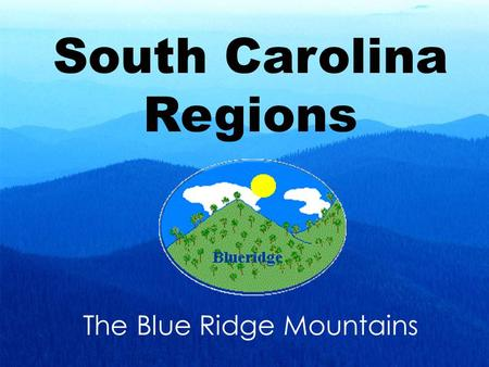 South Carolina Regions The Blue Ridge Mountains. The Blue Ridge Mountains in South Carolina are a part of a bigger mountain range in the United States.