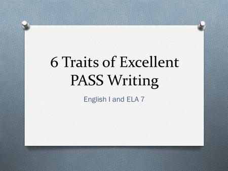 6 Traits of Excellent PASS Writing English I and ELA 7.