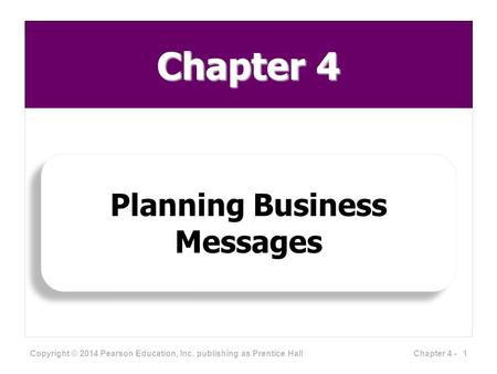Chapter 4 Planning Business Messages 1Chapter 4 - Copyright © 2014 Pearson Education, Inc. publishing as Prentice Hall.