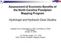 Assessment of Economic Benefits of the North Carolina Floodplain Mapping Program Hydrologic and Hydraulic Case Studies Adapted from a Presentation to NRC.