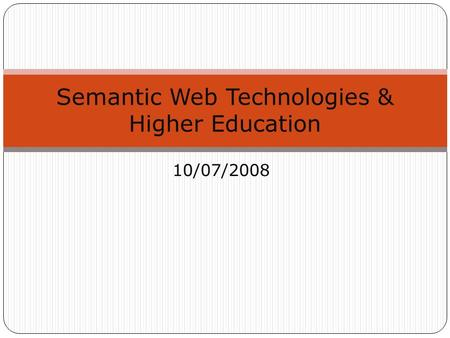 10/07/2008 Semantic Web Technologies & Higher Education.