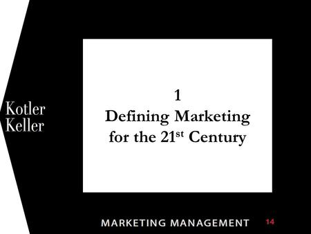 1 Defining Marketing for the 21 st Century 1. Chapter Questions  Why is marketing important?  What is the scope of marketing?  What are some fundamental.