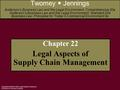 Copyright © 2008 by West Legal Studies in Business A Division of Thomson Learning Chapter 22 Legal Aspects of Supply Chain Management Twomey Jennings Anderson's.
