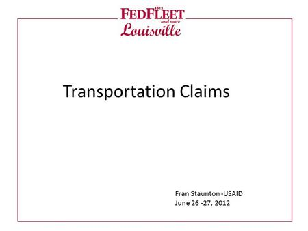Transportation Claims Fran Staunton -USAID June 26 -27, 2012.