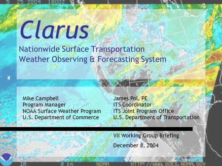 1 Clarus Clarus Nationwide Surface Transportation Weather Observing & Forecasting System Mike Campbell Program Manager NOAA Surface Weather Program U.S.