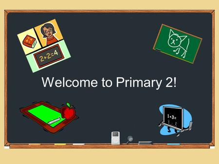 Welcome to Primary 2!. Meet the Teachers Miss Cessford – P2C Mrs Dalziel (P.E-Thursday afternoon) Miss Nichol – P2N Ms Warrender (Thursday) Mrs King (SfL)
