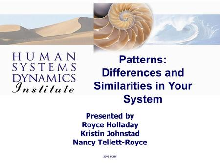 2006 HCHY Patterns: Differences and Similarities in Your System Presented by Royce Holladay Kristin Johnstad Nancy Tellett-Royce.
