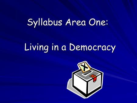 Syllabus Area One: Living in a Democracy. The British Parliament Aims: Identify the role played by the Prime Minister and the Cabinet. Identify the role.